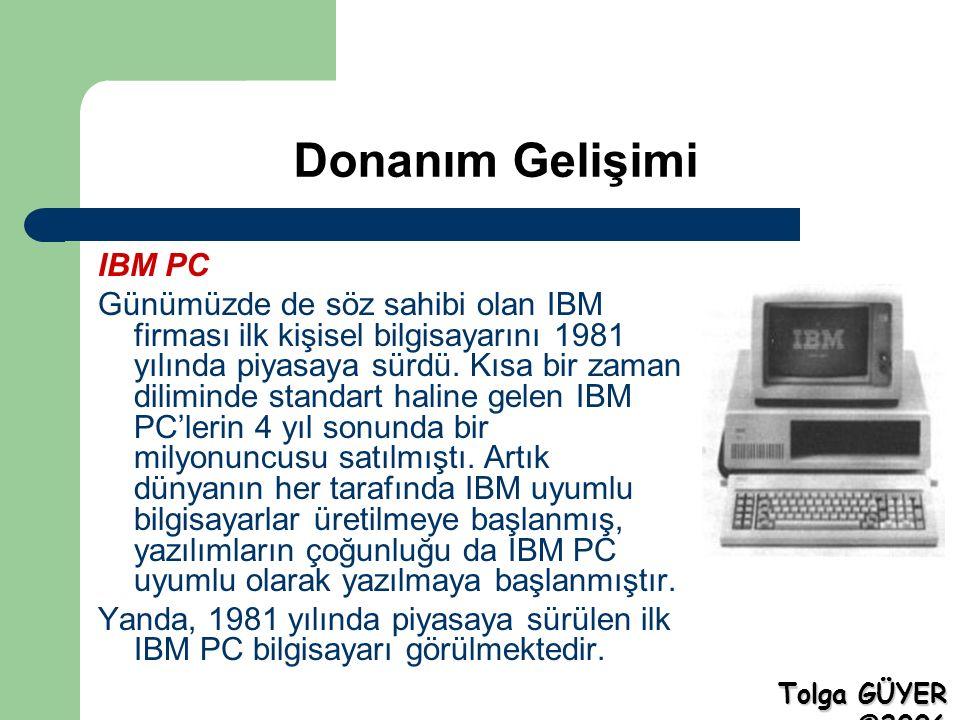 Donanım Gelişimi IBM PC Günümüzde de söz sahibi olan IBM firması ilk kişisel bilgisayarını 1981 yılında piyasaya sürdü.