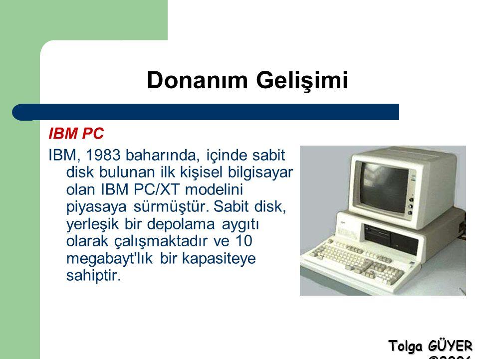 Donanım Gelişimi IBM PC IBM, 1983 baharında, içinde sabit disk bulunan ilk kişisel bilgisayar olan IBM PC/XT modelini piyasaya sürmüştür.