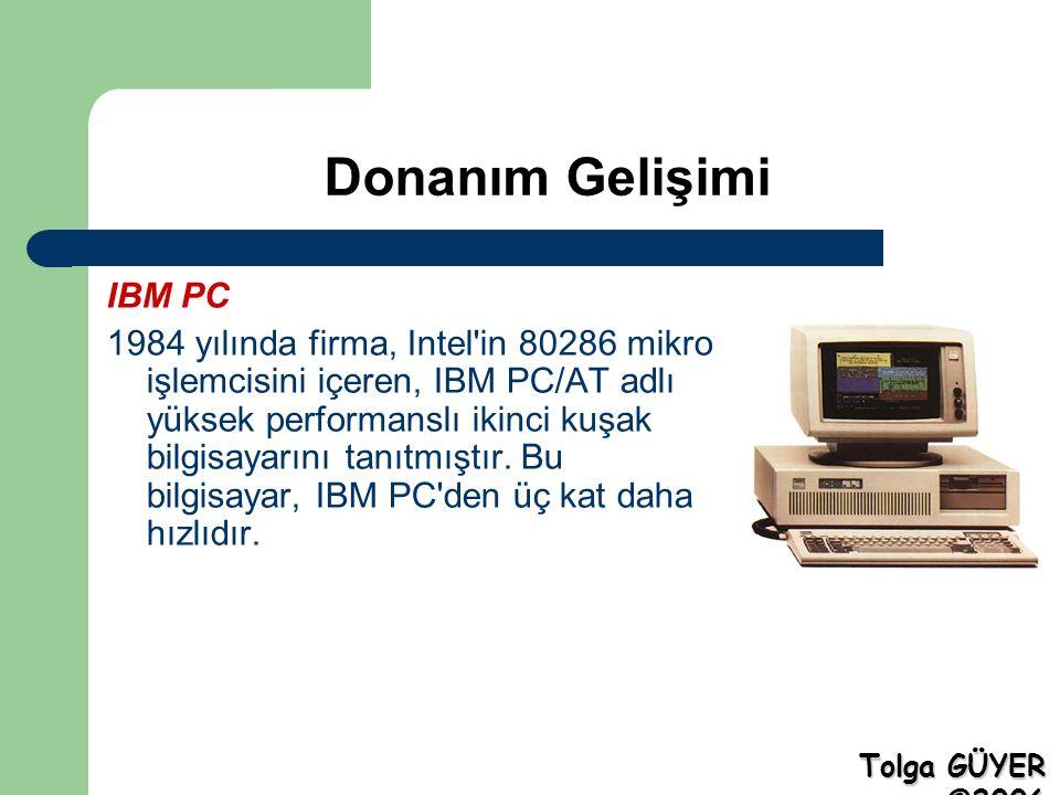 Donanım Gelişimi IBM PC 1984 yılında firma, Intel in 80286 mikro işlemcisini içeren, IBM PC/AT adlı yüksek performanslı ikinci kuşak bilgisayarını tanıtmıştır.