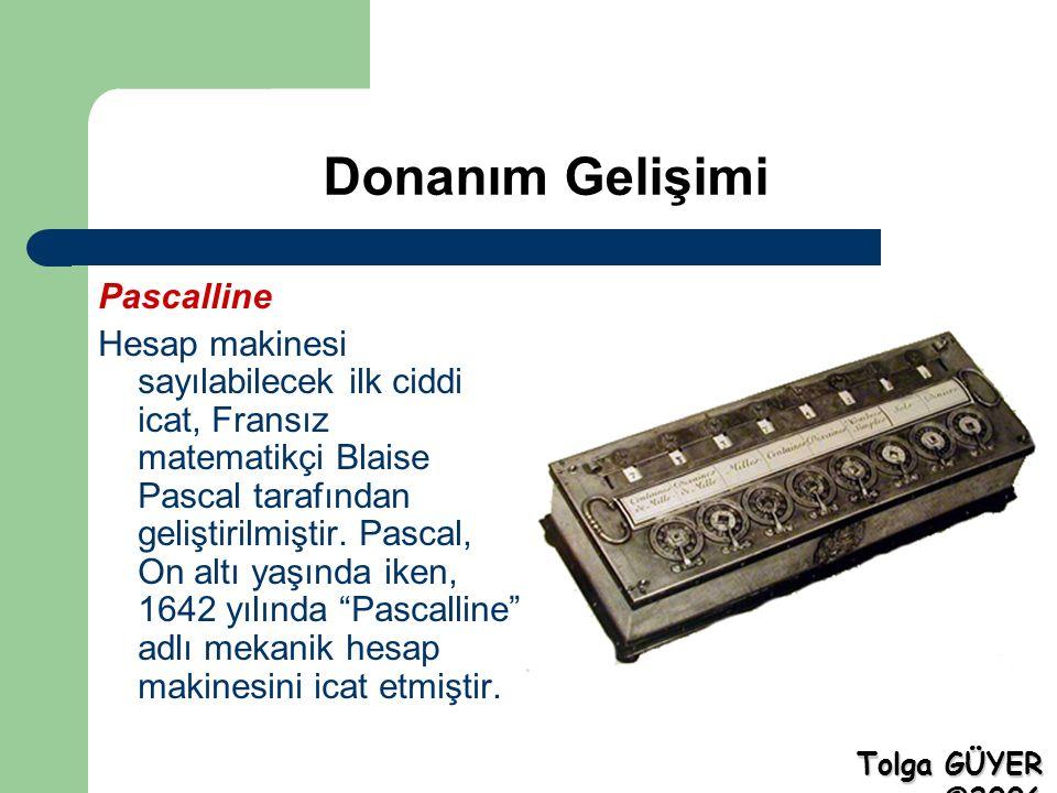 Donanım Gelişimi Pascalline Hesap makinesi sayılabilecek ilk ciddi icat, Fransız matematikçi Blaise Pascal tarafından geliştirilmiştir.