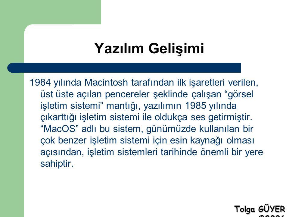 """Yazılım Gelişimi 1984 yılında Macintosh tarafından ilk işaretleri verilen, üst üste açılan pencereler şeklinde çalışan """"görsel işletim sistemi"""" mantığ"""