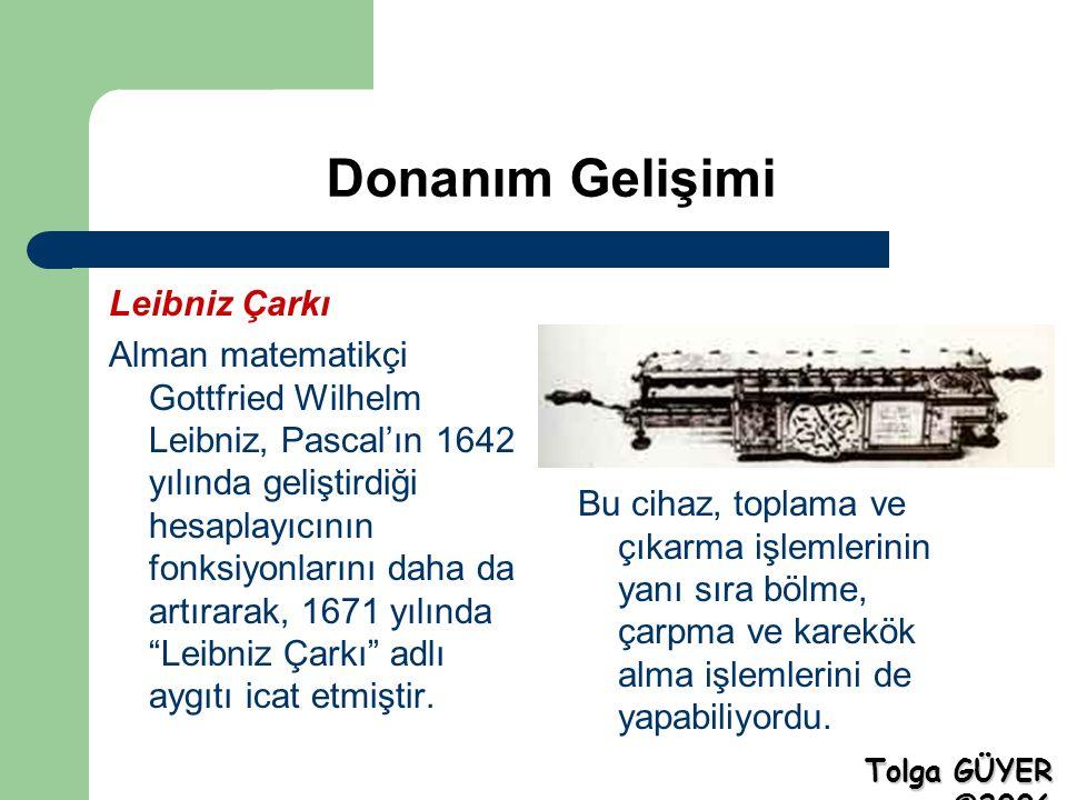 Donanım Gelişimi Leibniz Çarkı Alman matematikçi Gottfried Wilhelm Leibniz, Pascal'ın 1642 yılında geliştirdiği hesaplayıcının fonksiyonlarını daha da artırarak, 1671 yılında Leibniz Çarkı adlı aygıtı icat etmiştir.