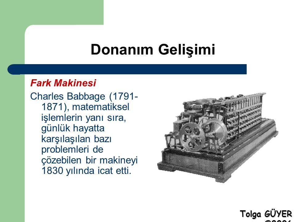 Donanım Gelişimi Fark Makinesi Charles Babbage (1791- 1871), matematiksel işlemlerin yanı sıra, günlük hayatta karşılaşılan bazı problemleri de çözebi