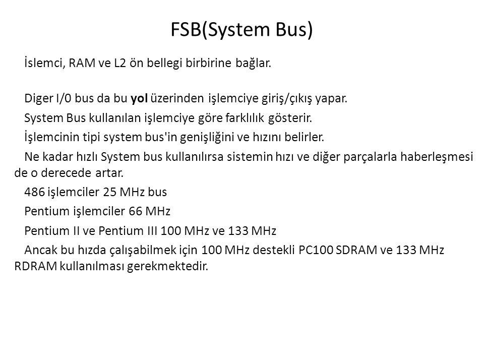 FSB(System Bus) İslemci, RAM ve L2 ön bellegi birbirine bağlar.