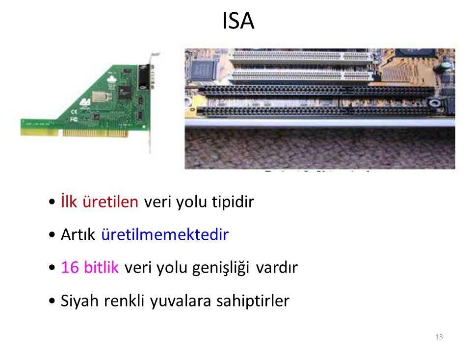 13 ISA İlk üretilen veri yolu tipidir Artık üretilmemektedir 16 bitlik veri yolu genişliği vardır Siyah renkli yuvalara sahiptirler