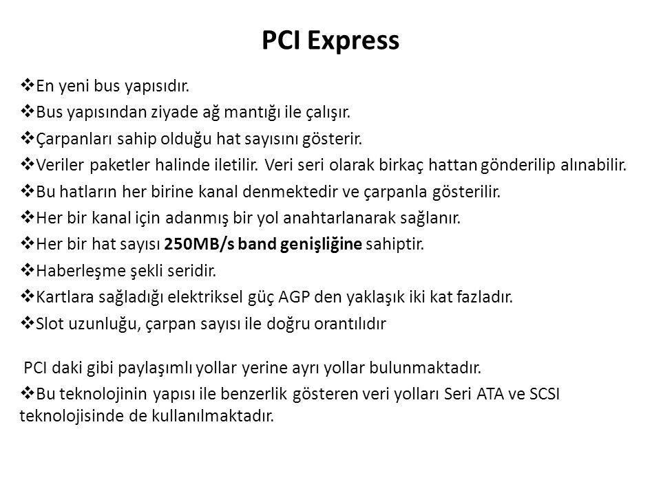 PCI Express  En yeni bus yapısıdır. Bus yapısından ziyade ağ mantığı ile çalışır.