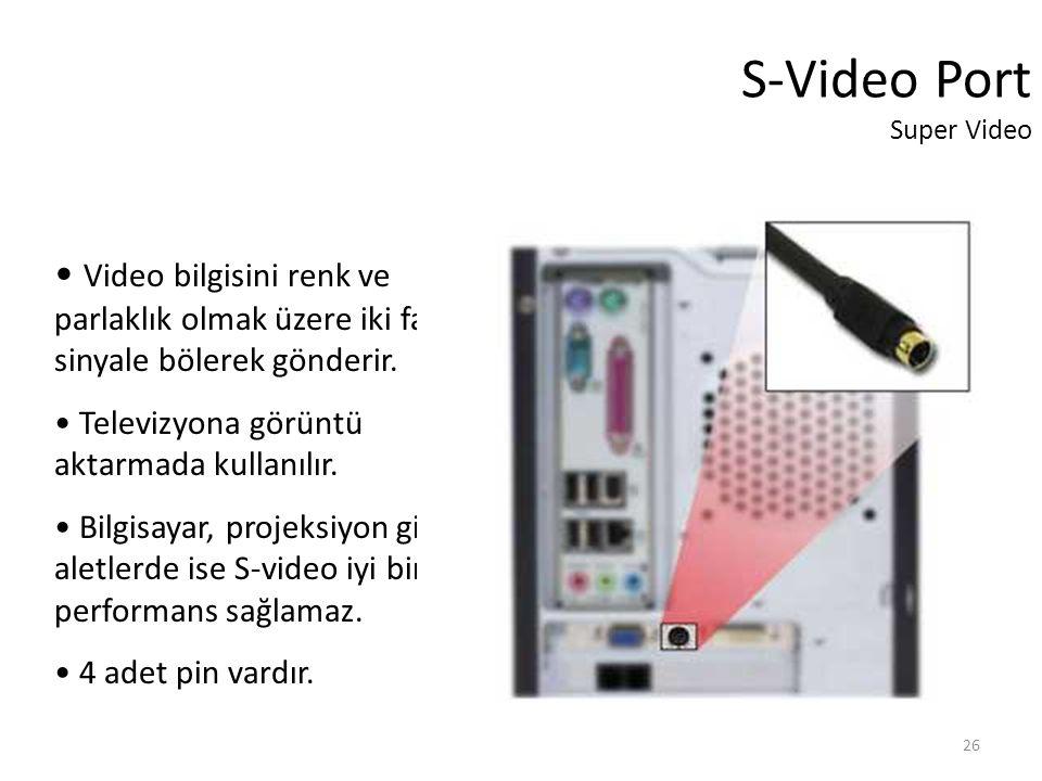 26 S-Video Port Super Video Video bilgisini renk ve parlaklık olmak üzere iki farklı sinyale bölerek gönderir.