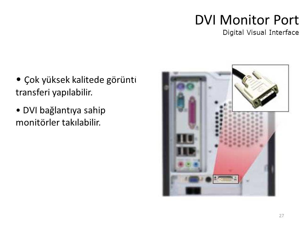 27 DVI Monitor Port Digital Visual Interface Çok yüksek kalitede görüntü transferi yapılabilir.