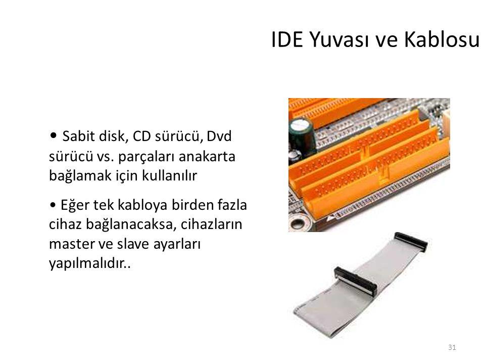 31 IDE Yuvası ve Kablosu Sabit disk, CD sürücü, Dvd sürücü vs.