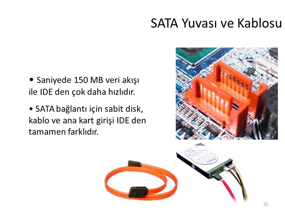 32 SATA Yuvası ve Kablosu Saniyede 150 MB veri akışı ile IDE den çok daha hızlıdır.
