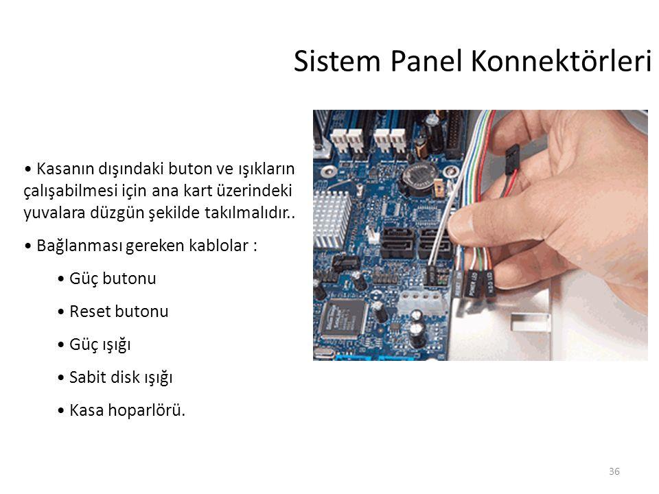 36 Sistem Panel Konnektörleri Kasanın dışındaki buton ve ışıkların çalışabilmesi için ana kart üzerindeki yuvalara düzgün şekilde takılmalıdır..