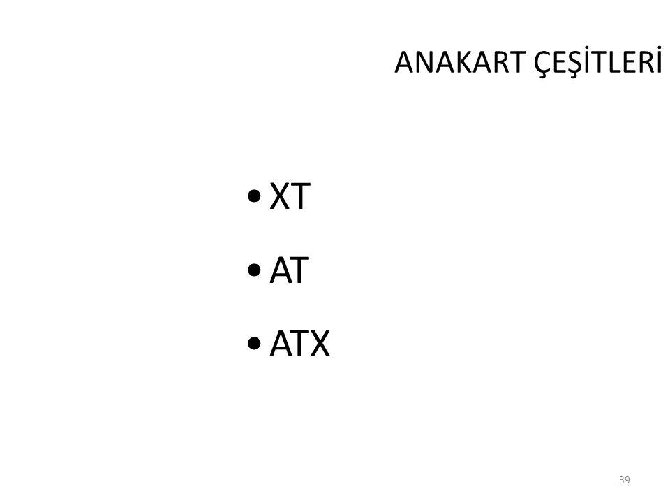 39 ANAKART ÇEŞİTLERİ XT AT ATX
