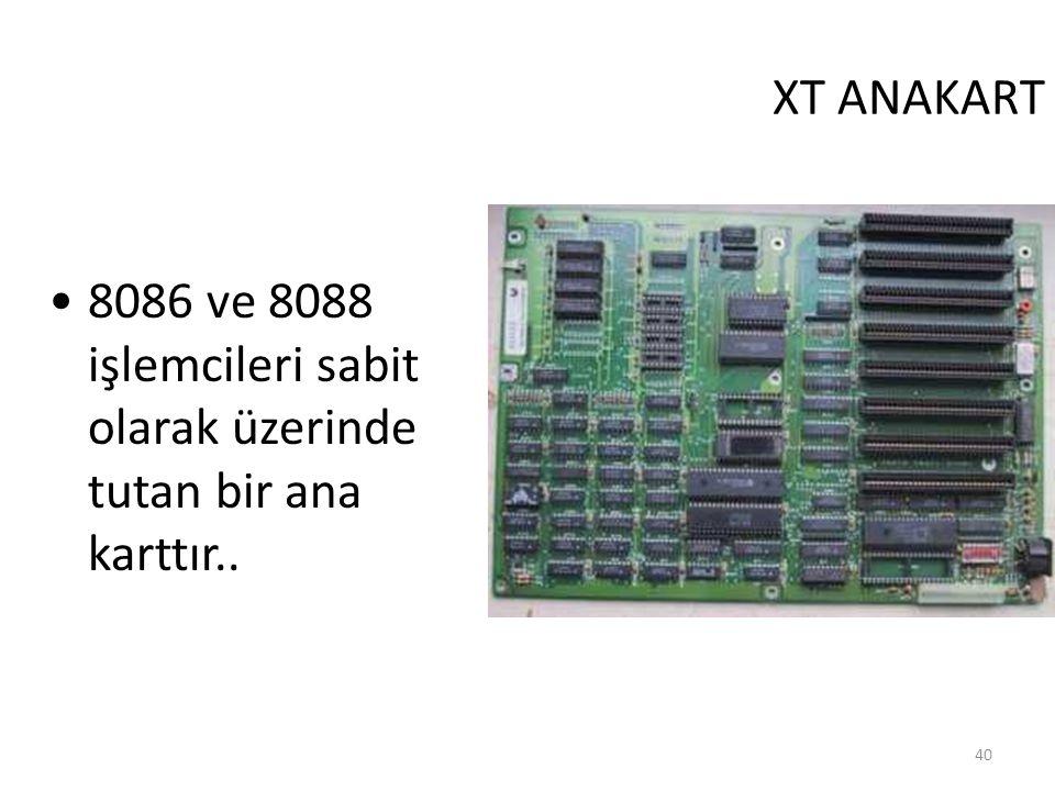 40 XT ANAKART 8086 ve 8088 işlemcileri sabit olarak üzerinde tutan bir ana karttır..