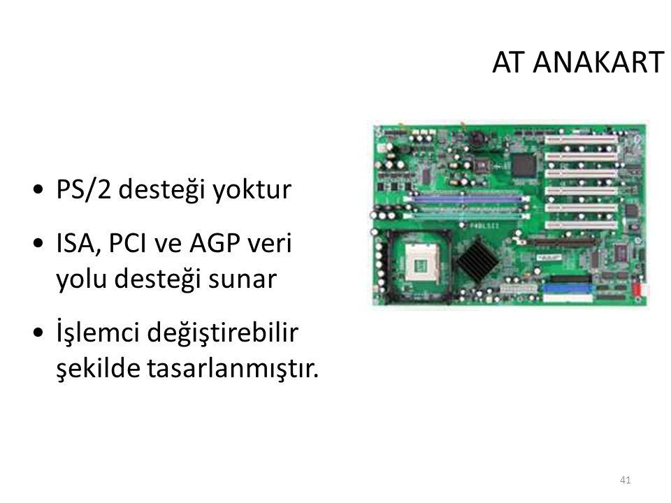 41 AT ANAKART PS/2 desteği yoktur ISA, PCI ve AGP veri yolu desteği sunar İşlemci değiştirebilir şekilde tasarlanmıştır.