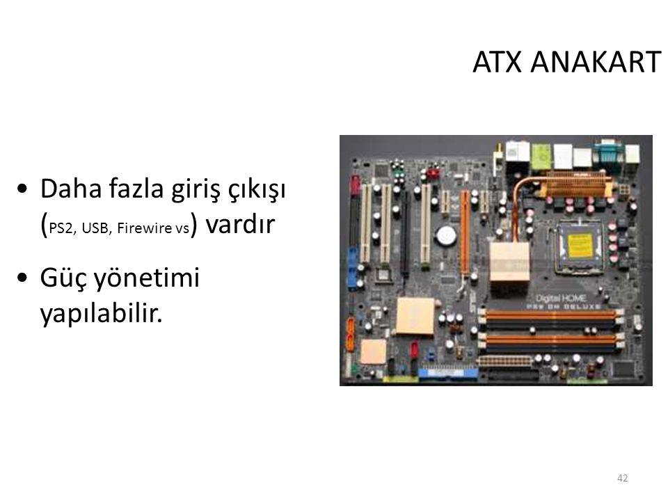 42 ATX ANAKART Daha fazla giriş çıkışı ( PS2, USB, Firewire vs ) vardır Güç yönetimi yapılabilir.