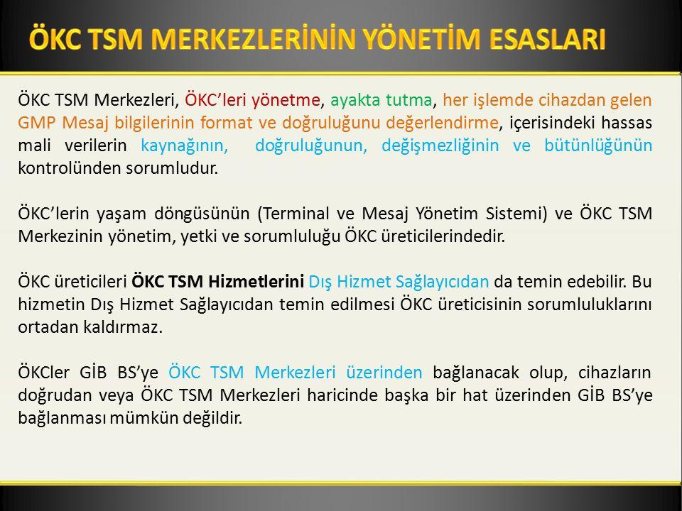 ÖKC TSM Merkezleri, ÖKC'leri yönetme, ayakta tutma, her işlemde cihazdan gelen GMP Mesaj bilgilerinin format ve doğruluğunu değerlendirme, içerisindeki hassas mali verilerin kaynağının, doğruluğunun, değişmezliğinin ve bütünlüğünün kontrolünden sorumludur.