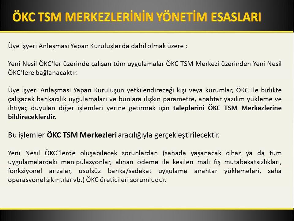 Üye İşyeri Anlaşması Yapan Kuruluşlar da dahil olmak üzere : Yeni Nesil ÖKC'ler üzerinde çalışan tüm uygulamalar ÖKC TSM Merkezi üzerinden Yeni Nesil ÖKC'lere bağlanacaktır.