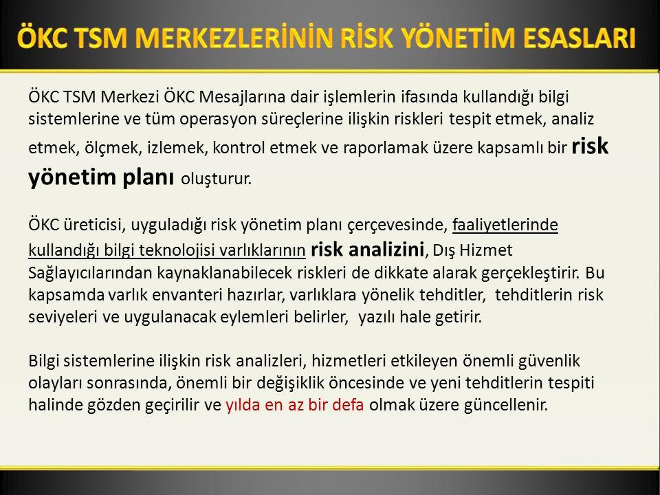 ÖKC TSM Merkezi ÖKC Mesajlarına dair işlemlerin ifasında kullandığı bilgi sistemlerine ve tüm operasyon süreçlerine ilişkin riskleri tespit etmek, analiz etmek, ölçmek, izlemek, kontrol etmek ve raporlamak üzere kapsamlı bir risk yönetim planı oluşturur.