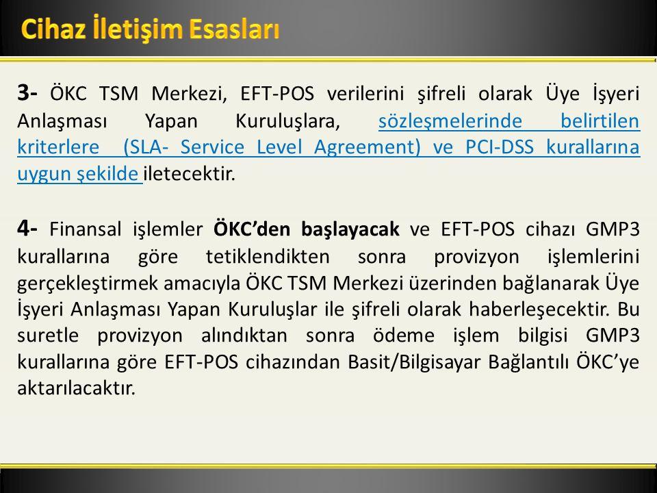 3- ÖKC TSM Merkezi, EFT-POS verilerini şifreli olarak Üye İşyeri Anlaşması Yapan Kuruluşlara, sözleşmelerinde belirtilen kriterlere (SLA- Service Level Agreement) ve PCI-DSS kurallarına uygun şekilde iletecektir.