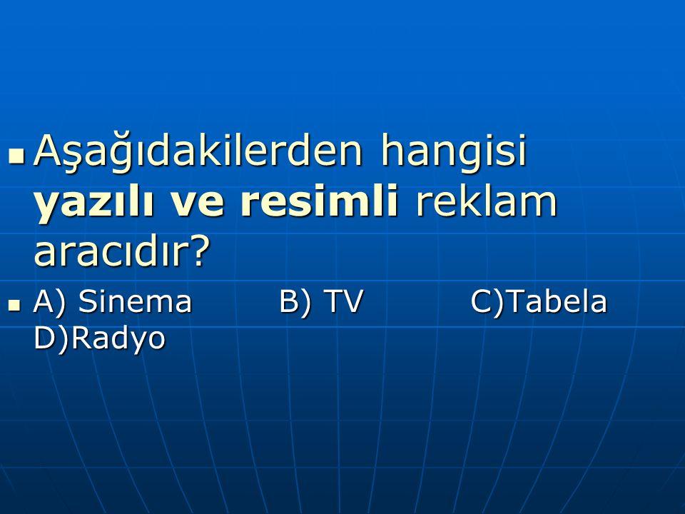 Aşağıdakilerden hangisi yazılı ve resimli reklam aracıdır? Aşağıdakilerden hangisi yazılı ve resimli reklam aracıdır? A) Sinema B) TV C)Tabela D)Radyo