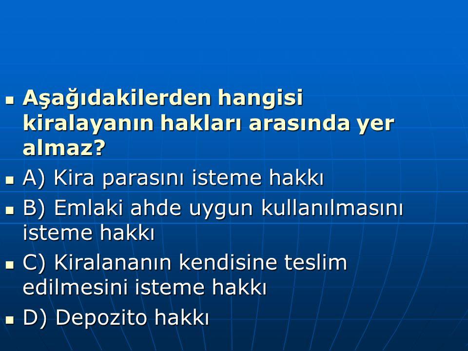Aşağıdakilerden hangisi kiralayanın hakları arasında yer almaz? Aşağıdakilerden hangisi kiralayanın hakları arasında yer almaz? A) Kira parasını istem