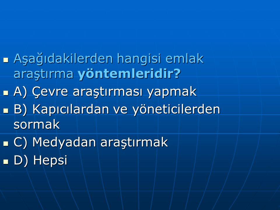 Aşağıdakilerden hangisi emlak araştırma yöntemleridir? Aşağıdakilerden hangisi emlak araştırma yöntemleridir? A) Çevre araştırması yapmak A) Çevre ara