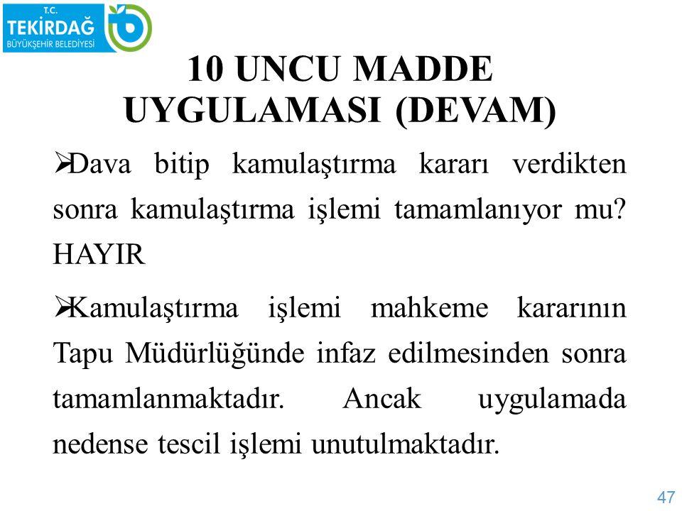 10 UNCU MADDE UYGULAMASI (DEVAM)  Dava bitip kamulaştırma kararı verdikten sonra kamulaştırma işlemi tamamlanıyor mu.