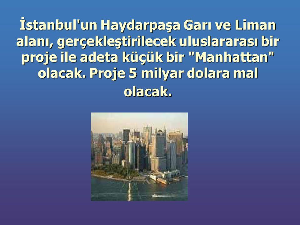 İstanbul un Haydarpaşa Garı ve Liman alanı, gerçekleştirilecek uluslararası bir proje ile adeta küçük bir Manhattan olacak.