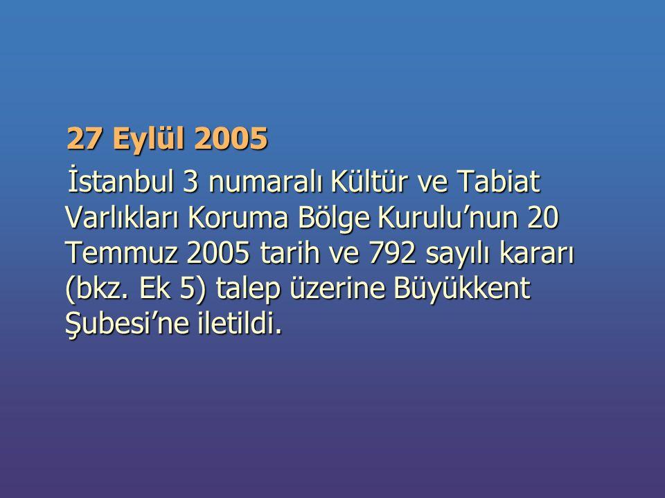 27 Eylül 2005 27 Eylül 2005 İstanbul 3 numaralı Kültür ve Tabiat Varlıkları Koruma Bölge Kurulu'nun 20 Temmuz 2005 tarih ve 792 sayılı kararı (bkz.