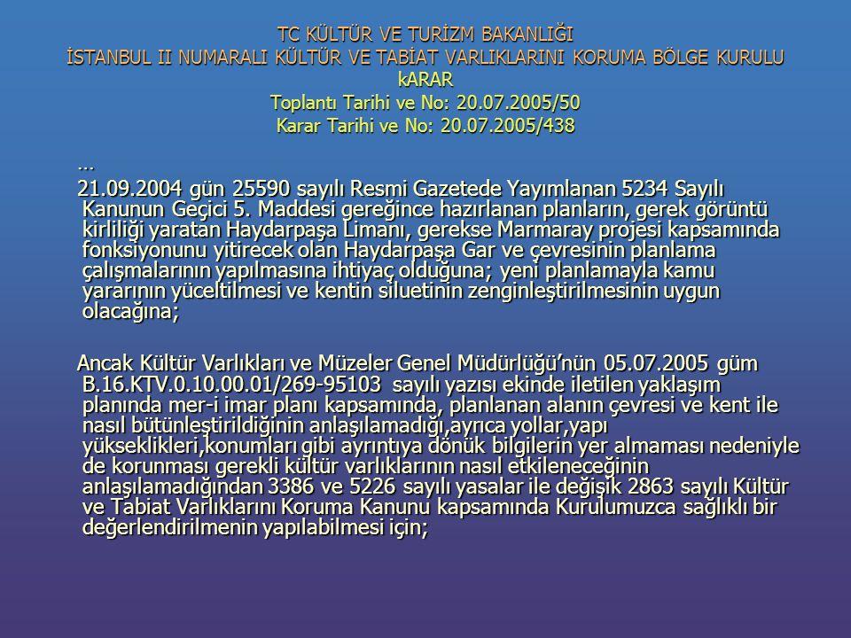TC KÜLTÜR VE TURİZM BAKANLIĞI İSTANBUL II NUMARALI KÜLTÜR VE TABİAT VARLIKLARINI KORUMA BÖLGE KURULU kARAR Toplantı Tarihi ve No: 20.07.2005/50 Karar Tarihi ve No: 20.07.2005/438 … 21.09.2004 gün 25590 sayılı Resmi Gazetede Yayımlanan 5234 Sayılı Kanunun Geçici 5.