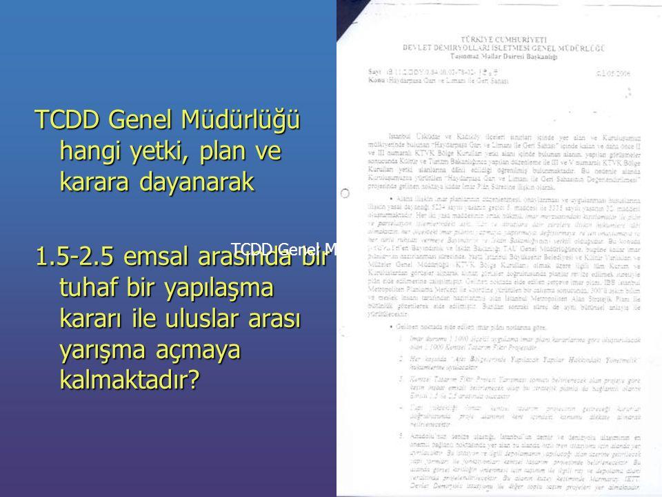 TCDD Genel Müdürlüğü hangi yetki, plan ve karara dayanarak 1.5-2.5 emsal arasında bir tuhaf bir yapılaşma kararı ile uluslar arası yarışma açmaya kalmaktadır.