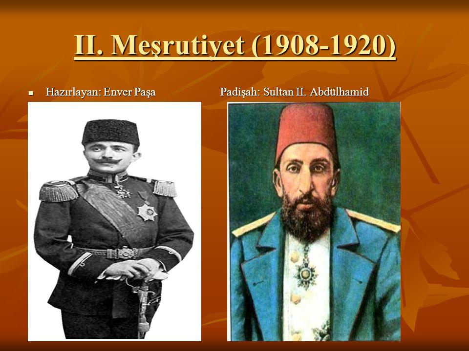 II. Meşrutiyet (1908-1920) Hazırlayan: Enver Paşa Padişah: Sultan II. Abdülhamid Hazırlayan: Enver Paşa Padişah: Sultan II. Abdülhamid