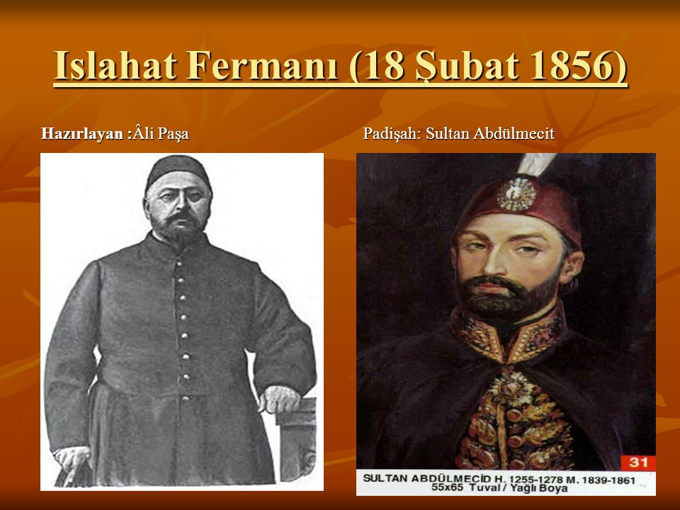 Islahat Fermanı (18 Şubat 1856) Hazırlayan :Âli Paşa Padişah: Sultan Abdülmecit
