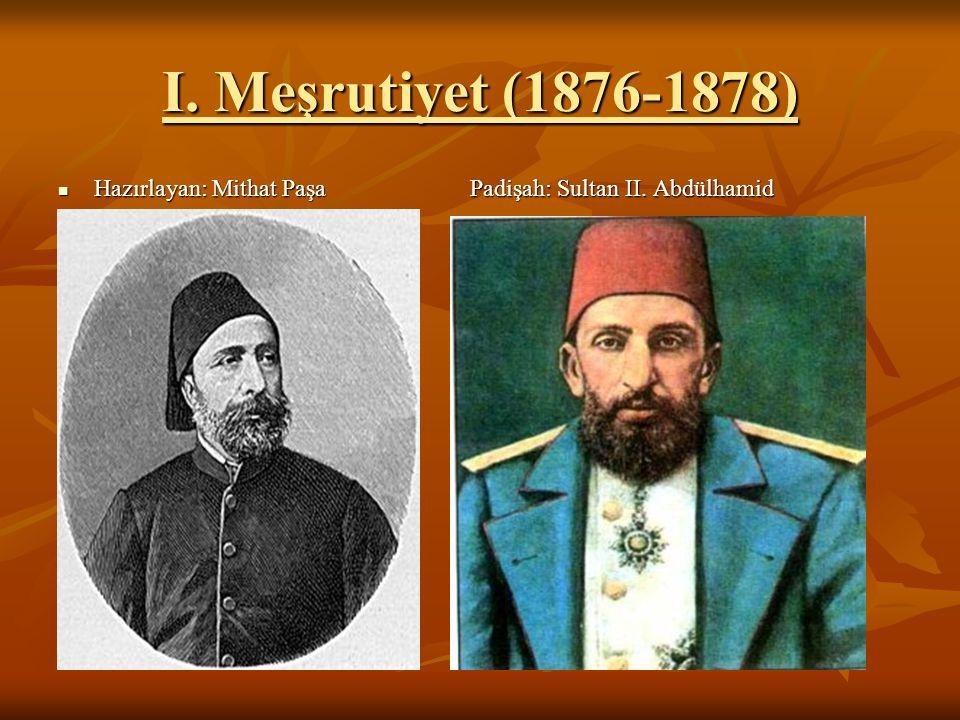 I. Meşrutiyet (1876-1878) Hazırlayan: Mithat Paşa Padişah: Sultan II. Abdülhamid Hazırlayan: Mithat Paşa Padişah: Sultan II. Abdülhamid
