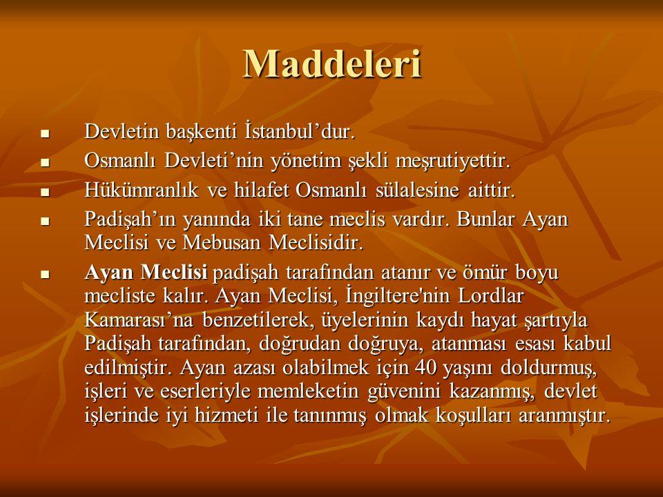 Maddeleri Devletin başkenti İstanbul'dur. Devletin başkenti İstanbul'dur. Osmanlı Devleti'nin yönetim şekli meşrutiyettir. Osmanlı Devleti'nin yönetim