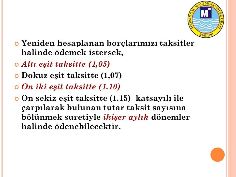 Yeniden hesaplanan borçlarımızı taksitler halinde ödemek istersek, Altı eşit taksitte (1,05) Dokuz eşit taksitte (1,07) On iki eşit taksitte (1.10) On