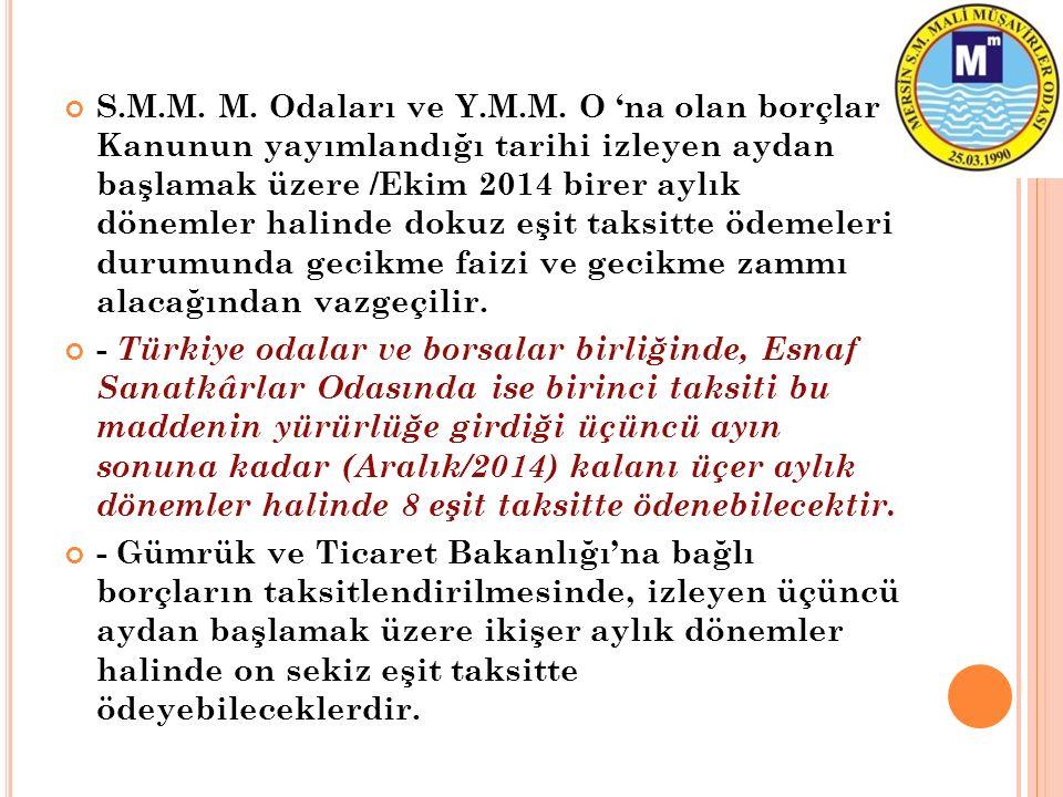 S.M.M. M. Odaları ve Y.M.M. O 'na olan borçlar Kanunun yayımlandığı tarihi izleyen aydan başlamak üzere /Ekim 2014 birer aylık dönemler halinde dokuz