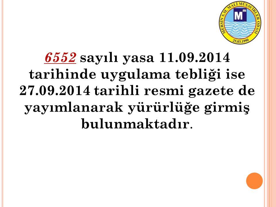 6552 sayılı yasa 11.09.2014 tarihinde uygulama tebliği ise 27.09.2014 tarihli resmi gazete de yayımlanarak yürürlüğe girmiş bulunmaktadır.