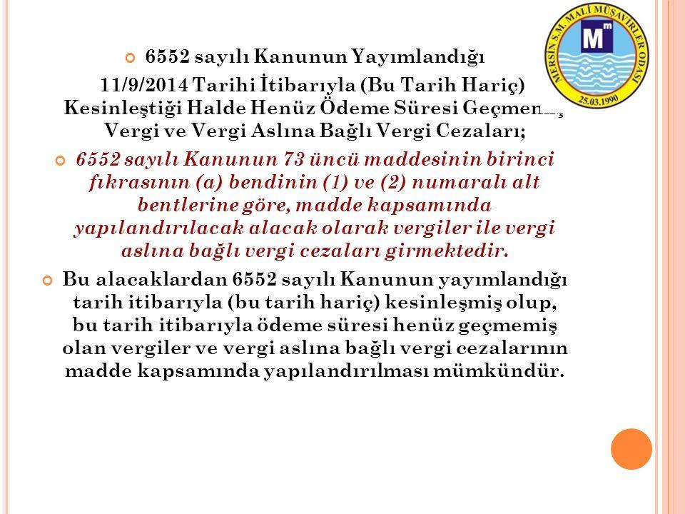 6552 sayılı Kanunun Yayımlandığı 11/9/2014 Tarihi İtibarıyla (Bu Tarih Hariç) Kesinleştiği Halde Henüz Ödeme Süresi Geçmemiş Vergi ve Vergi Aslına Bağ