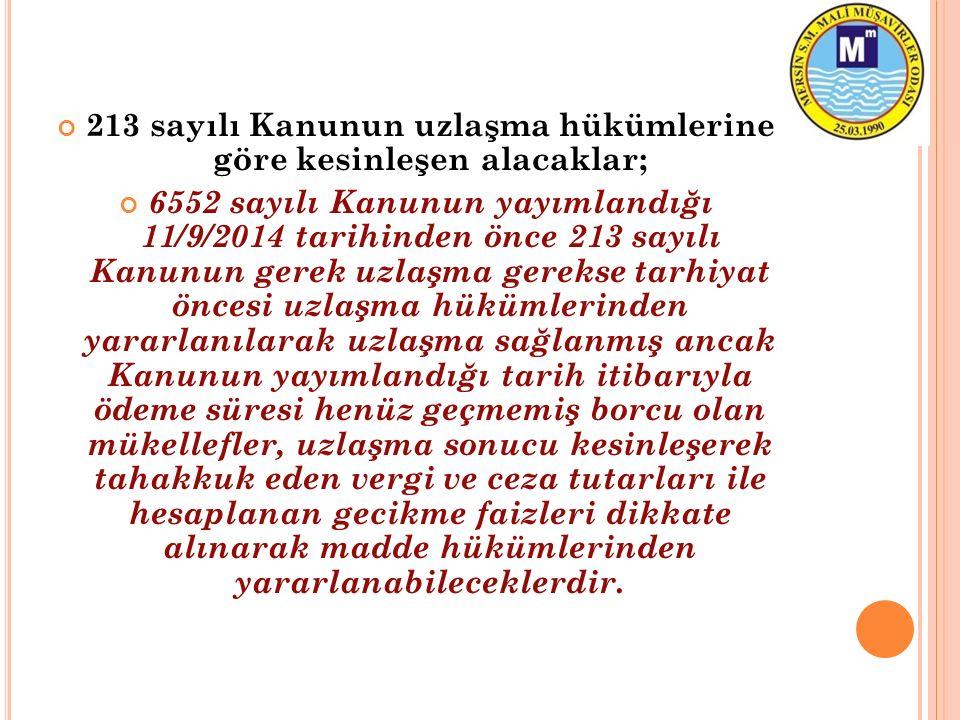 213 sayılı Kanunun uzlaşma hükümlerine göre kesinleşen alacaklar; 6552 sayılı Kanunun yayımlandığı 11/9/2014 tarihinden önce 213 sayılı Kanunun gerek