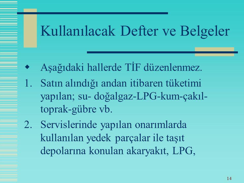 13 Kullanılacak Defter ve Belgeler  Belgeler: 1.Taşınır İşlem Fişi (TİF) (5; 5/A)  Giriş ve çıkış kaydına esas belgedir.