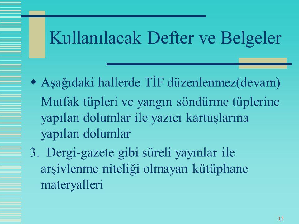 14 Kullanılacak Defter ve Belgeler  Aşağıdaki hallerde TİF düzenlenmez.