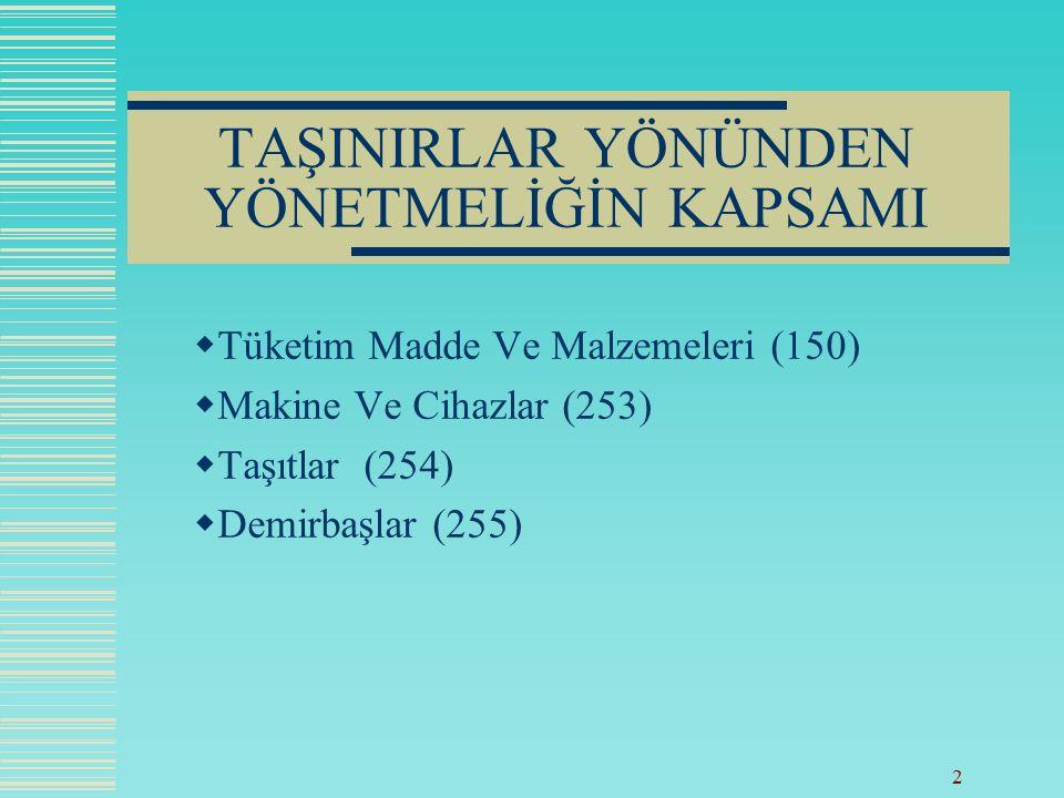 2 TAŞINIRLAR YÖNÜNDEN YÖNETMELİĞİN KAPSAMI  Tüketim Madde Ve Malzemeleri (150)  Makine Ve Cihazlar (253)  Taşıtlar (254)  Demirbaşlar (255)