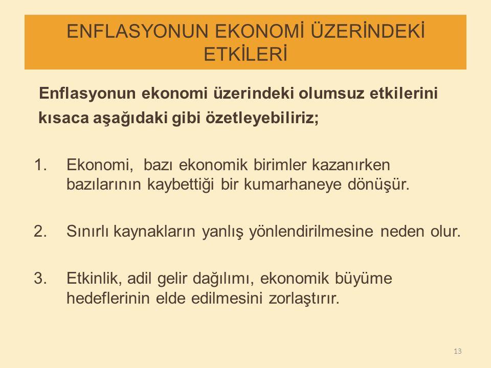 ENFLASYONUN EKONOMİ ÜZERİNDEKİ ETKİLERİ Enflasyonun ekonomi üzerindeki olumsuz etkilerini kısaca aşağıdaki gibi özetleyebiliriz; 1.Ekonomi, bazı ekono