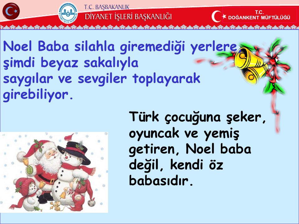 T.C. DOĞANKENT MÜFTÜLÜĞÜ Noel Baba silahla giremediği yerlere, şimdi beyaz sakalıyla saygılar ve sevgiler toplayarak girebiliyor. Türk çocuğuna şeker,