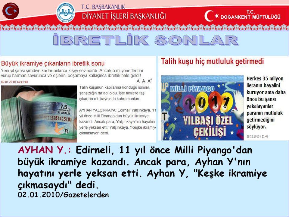 T.C. DOĞANKENT MÜFTÜLÜĞÜ AYHAN Y.: Edirneli, 11 yıl önce Milli Piyango dan büyük ikramiye kazandı.
