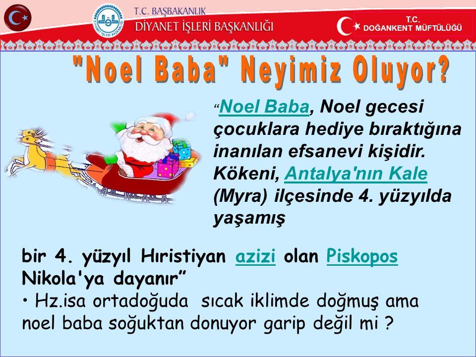 """T.C. DOĞANKENT MÜFTÜLÜĞÜ """" Noel Baba, Noel gecesi çocuklara hediye bıraktığına inanılan efsanevi kişidir. Kökeni, Antalya'nın Kale (Myra) ilçesinde 4."""