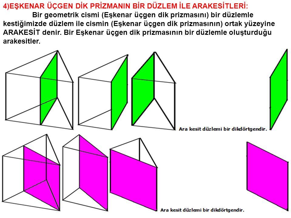 4)EŞKENAR ÜÇGEN DİK PRİZMANIN BİR DÜZLEM İLE ARAKESİTLERİ: Bir geometrik cismi (Eşkenar üçgen dik prizmasını) bir düzlemle kestiğimizde düzlem ile cis