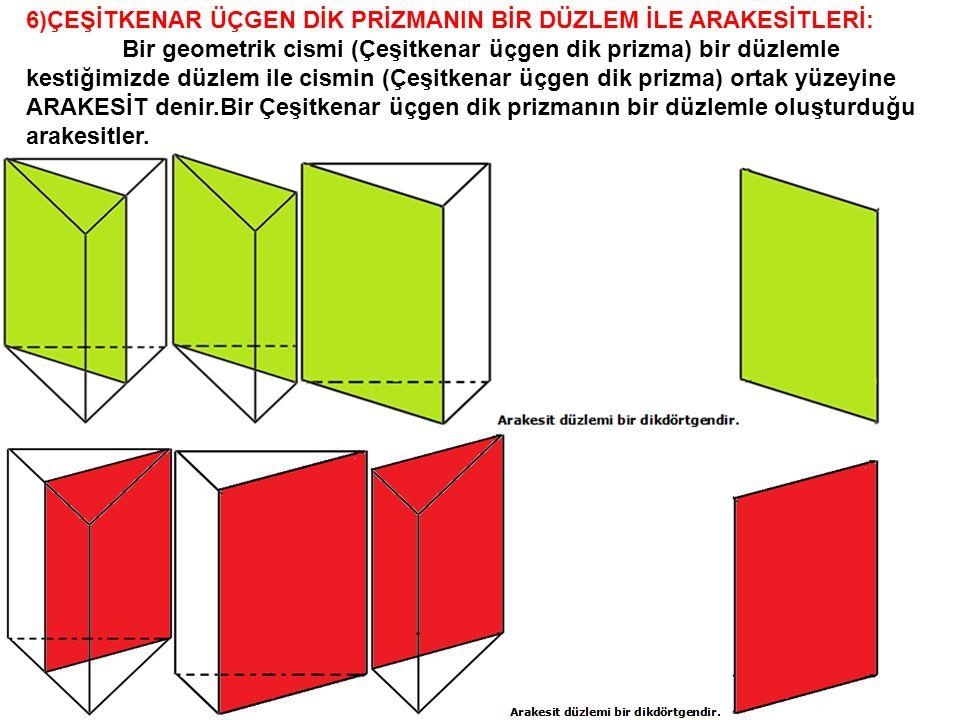 6)ÇEŞİTKENAR ÜÇGEN DİK PRİZMANIN BİR DÜZLEM İLE ARAKESİTLERİ: Bir geometrik cismi (Çeşitkenar üçgen dik prizma) bir düzlemle kestiğimizde düzlem ile c