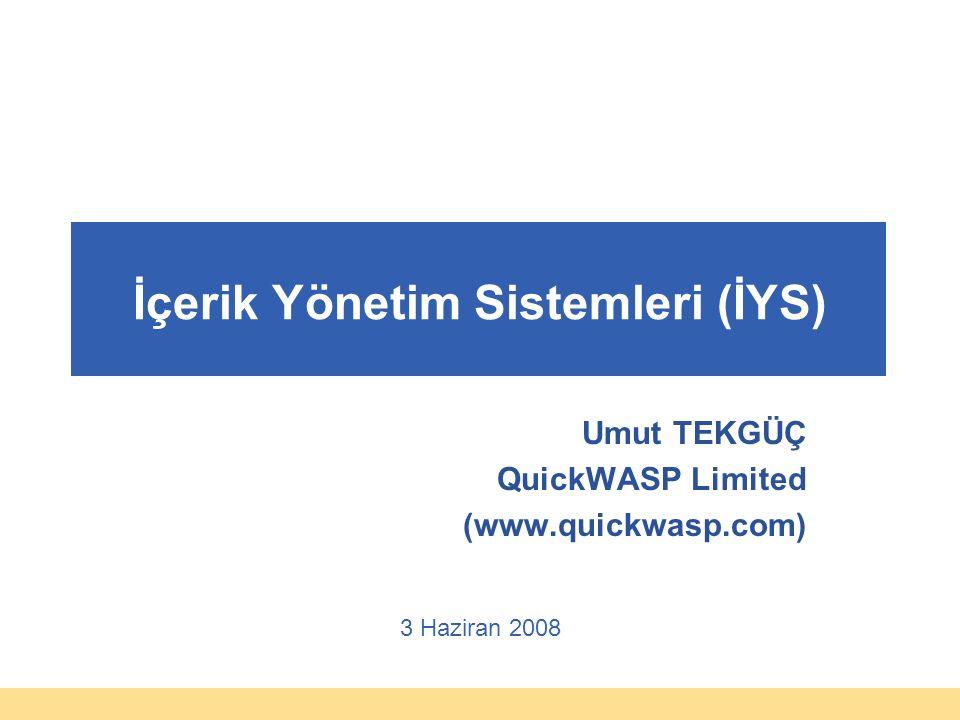 3 Haziran 2008 İçerik Yönetim Sistemleri (İYS) Umut TEKGÜÇ QuickWASP Limited (www.quickwasp.com)